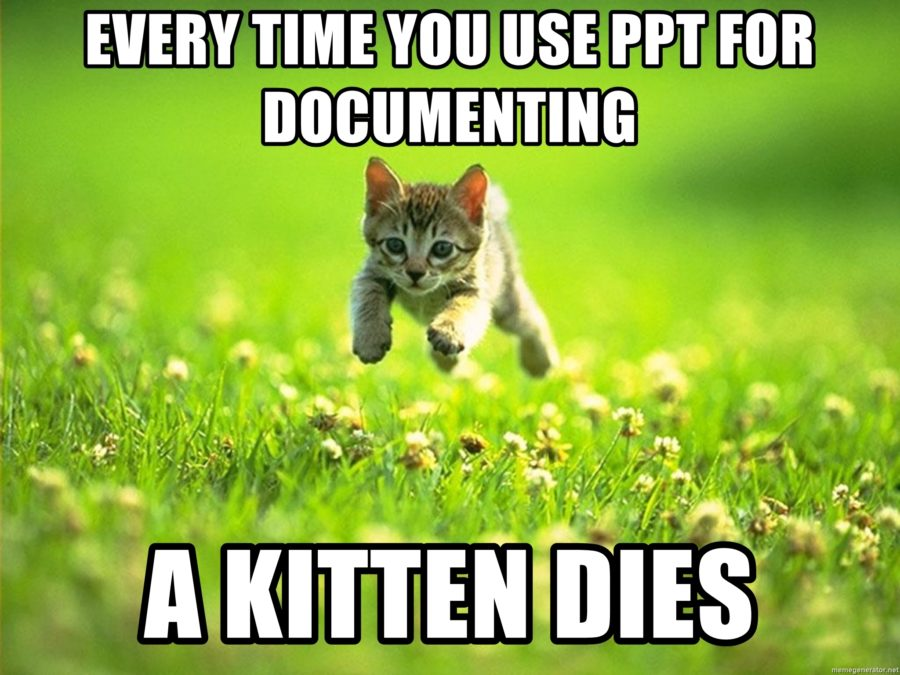 Every time you use PPT for documenting a kitten dies